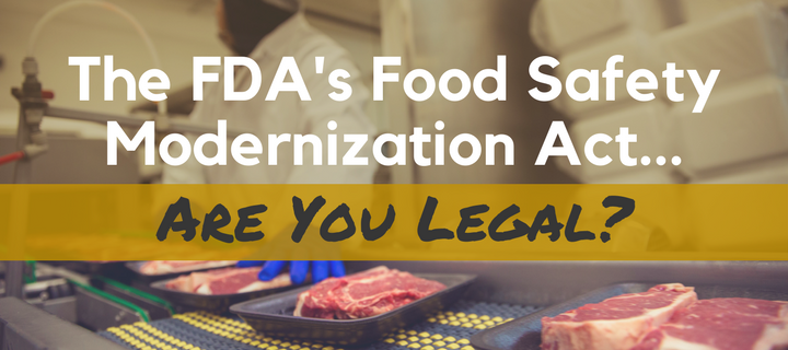 Are You Legal with FSMA (Food Safety Modernization Act)_