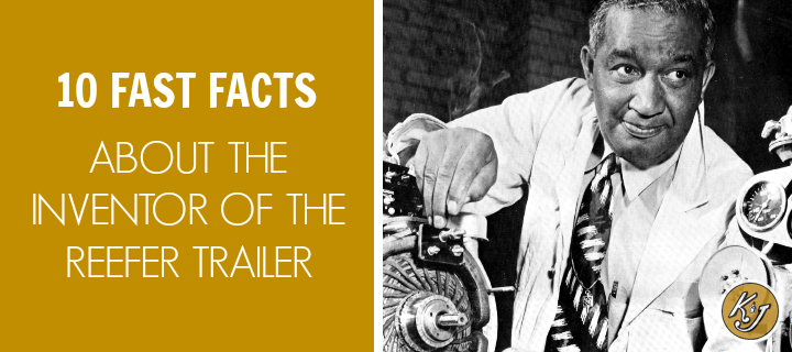 10 Fast Facts About The Inventor Of The Reefer Trailer - K&J Trucking