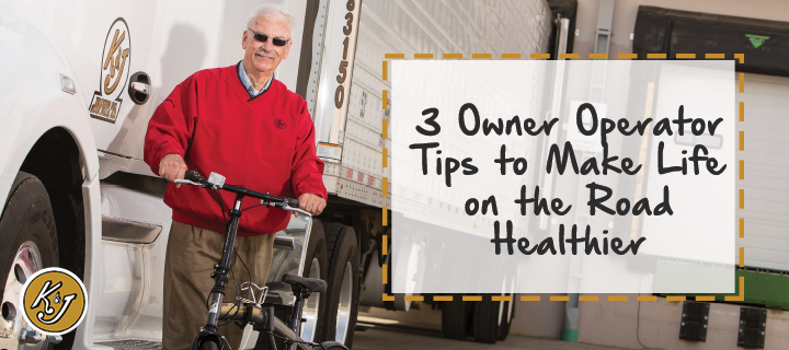 3 Owner Operator Tips to Make Life on the Road Healthier - K & J Trucking