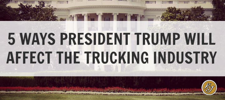 5 Ways President Trump will Affect the Trucking Industry - K&J Trucking