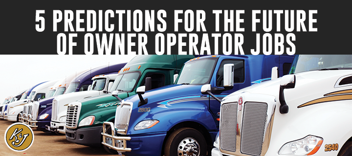 5 Predictions for the Future of Owner Operator Jobs - K&J Trucking