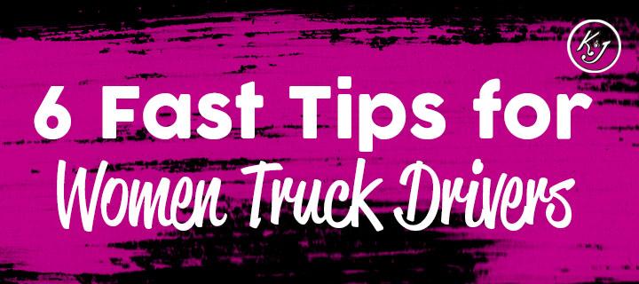 6 Fast Tips for Women Truck Drivers - K&J Trucking