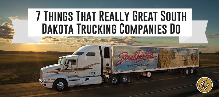7 Things That Really Great (South Dakota) Trucking Companies Do - K&J Trucking