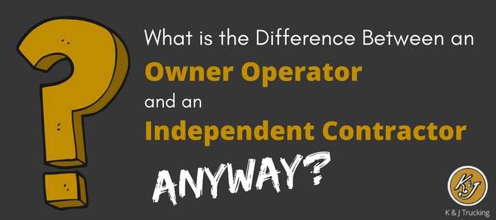 Difference Between an Owner Operator and an Independent Contractor - K & J Trucking