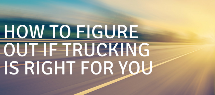 HOW TO FIGURE OUT IF TRUCKING IS RIGHT FOR YOU.png