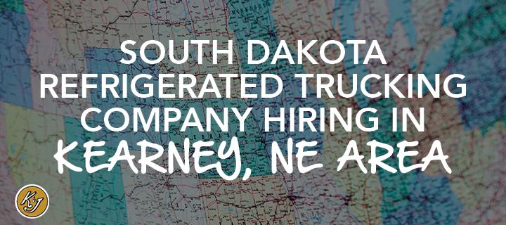 South Dakota Refrigerated Trucking Company Hiring in Kearney, NE Area - K&J Trucking