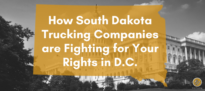 How South Dakota Trucking Companies are Fighting for Your Rights in D.C. - K&J Trucking