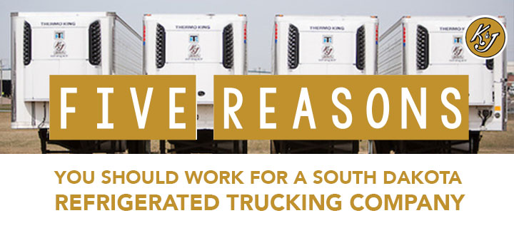 Five Reasons You Should Work for a South Dakota Refrigerated Trucking Company