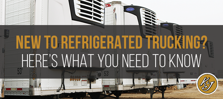 New to Refrigerated Trucking? Here's What You Need to Know - K&J Trucking