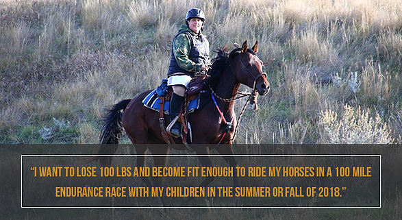 """Summer's weight loss quote. """"I want to lose 100 lbs and become fit enough to ride my horses in a 100 mile endurance race with my children in the summer or fall of 2018."""