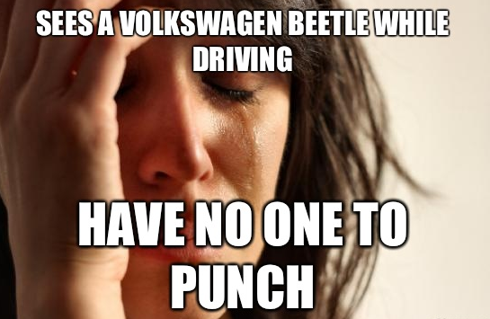 Sees a Volkswagon Beetle, no one to punch meme | K&J Trucking