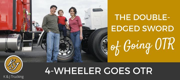 The Double-Edged Sword of Going OTR - 4 Wheeler Goes OTR - K & J Trucking