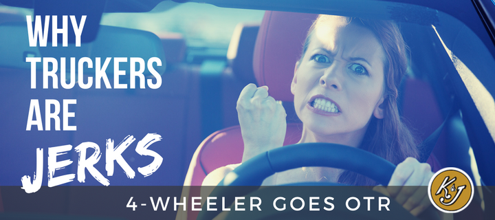 Why Truckers Are Jerks - K&J Trucking