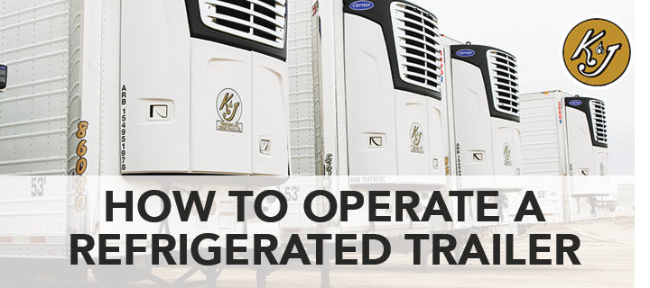 How to Operate a Refrigerated Trailer - K&J Trucking