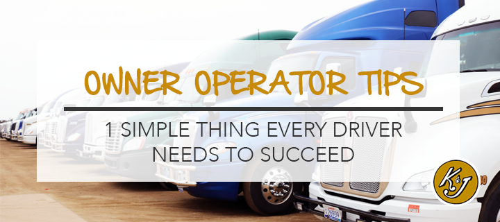 Owner Operator Tips: 1 Simple Thing Every Driver Needs to Succeed
