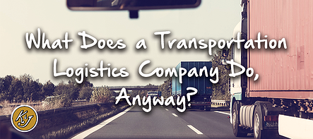 What Does a Transportation Logistics Company Do, Anyway? - K&J Trucking