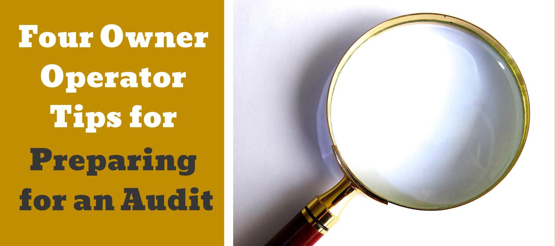 Four Owner Operator Tips for Preparing for an Audit
