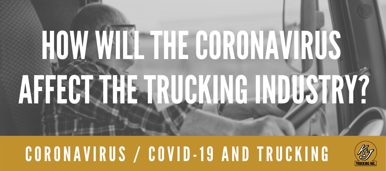How Will The Coronavirus Affect the Trucking Industry - Coronavirus / Covid-19 and Trucking - K & J Trucking