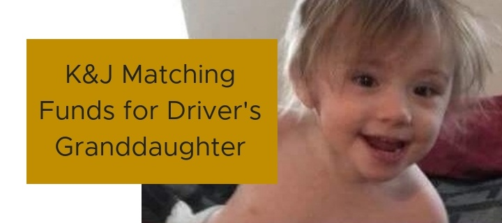 K&J Matching Funds for Driver's Granddaughter (2)