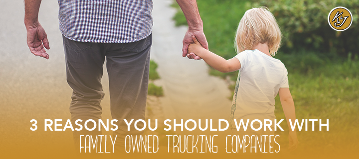 Three Reasons You Should Work With Family Owned Trucking Companies - K&J Trucking