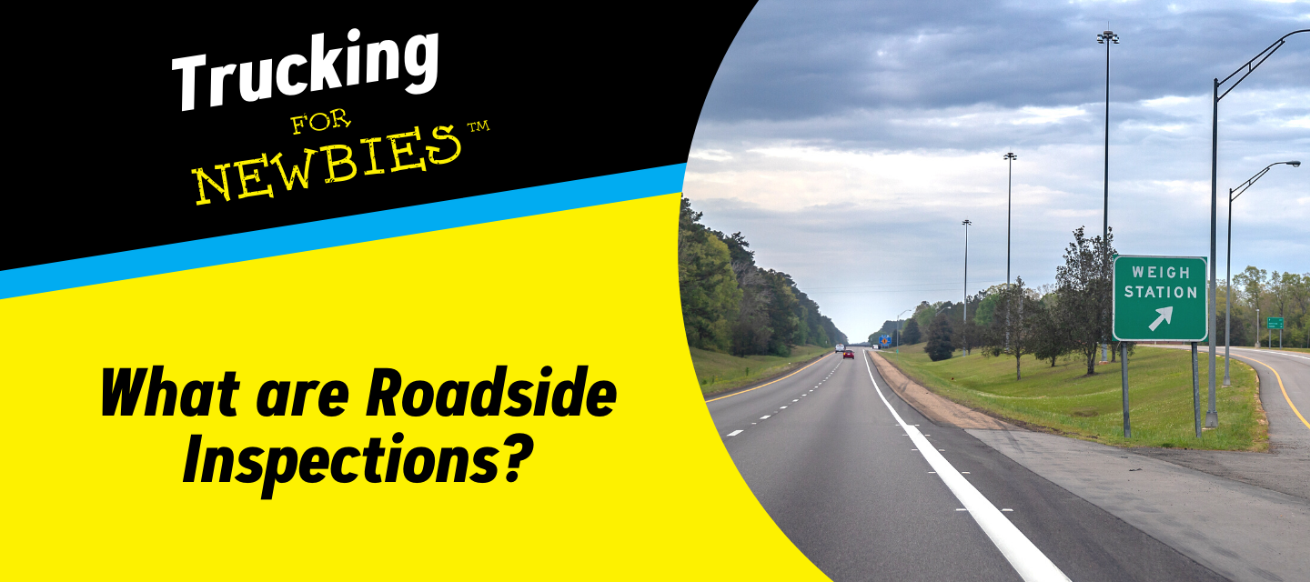 Trucking for Newbies: What are Roadside Inspections?